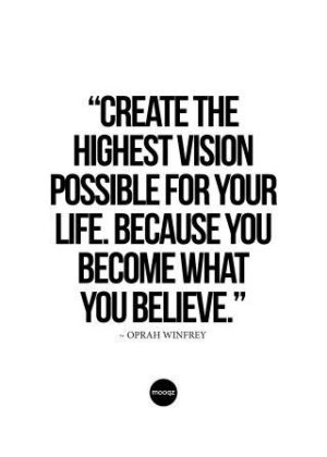 CREATE THE HIGHEST VISION POSSIBLE