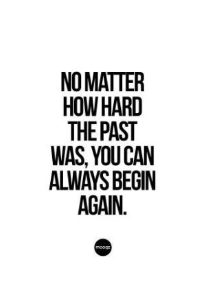 NO MATTER HOW HARD THE PAST WAS