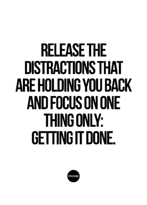 RELEASE THE DISTRACTIONS THAT ARE HOLDING YOU BACK