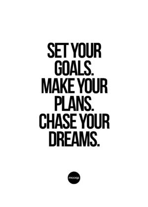 SET YOUR GOALS MAKE YOUR PLANS