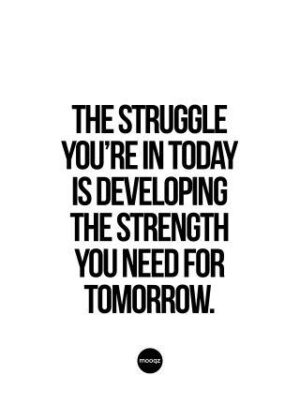 THE STRUGGLE YOU'RE IN TODAY IS DEVELOPING