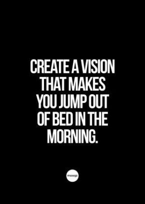 CREATE A VISION THAT MAKES YOU JUMP