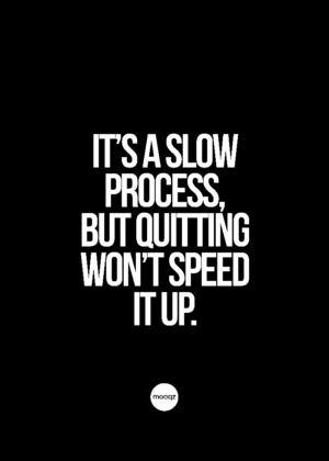 IT'S A SLOW PROCESS, BUT QUITTING