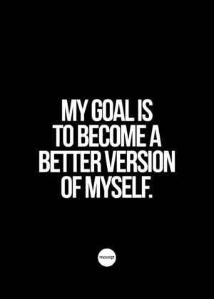 MY GOAL IS TO BECOME A BETTER