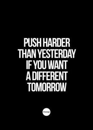 PUSH HARDER THAN YESTERDAY