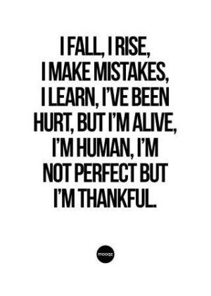 I FALL, I RISE, I MAKE MISTAKES, I LIVE