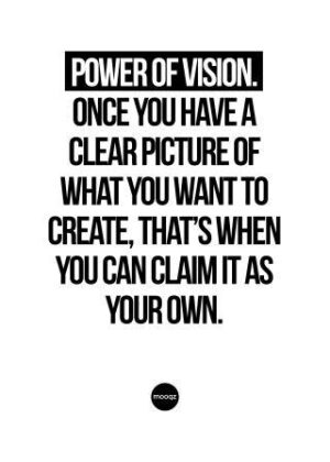 POWER OF VISION. ONCE YOU HAVE