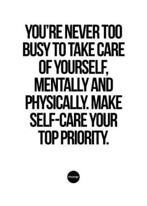 YOU'RE NEVER TOO BUSY TO TAKE CARE OF YOURSELF