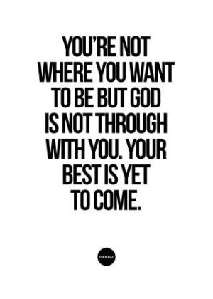 YOU'RE NOT WHERE YOU WANT TO BE BUT GOD